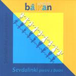Balkan Sevdah - SEVDALINKI - PIEŚNI Z BOŚNI