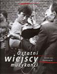 Andrzej Bieńkowski 'OSTATNI WIEJSCY MUZYKANCI'