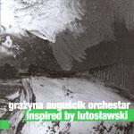Grażyna Auguścik Orchestar 'INSPIRED BY LUTOSŁAWSKI'