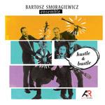 Bartosz Smorągiewicz Ensemble 'HUSTLE & BUSTLE'