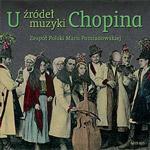 Zespół Polski - U ŹRÓDEŁ MUZYKI CHOPINA